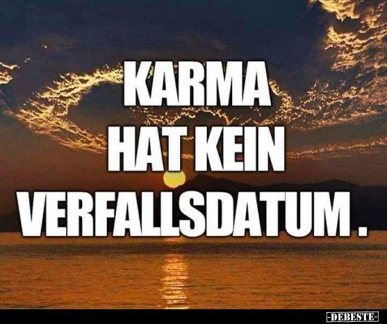 Verfallsdatum karma hat kein Sprüche Wenn