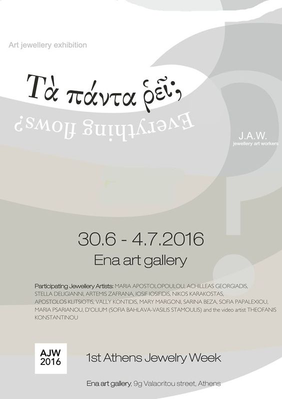 "J.A.W. (Jewellery Art Workers) 1st Athens Jewelry week Art Jewellery Exhibition  "" EVERYTHING FLOWS? """