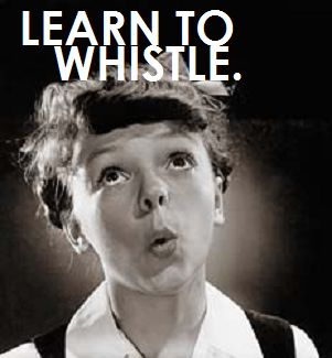 learn to whistle.