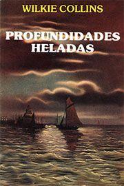""""""" Profundidades Heladas"""", Wilkie Collins (1824-1889). El triunfo de la voluntad del hombre por el amor y la lealtad. (2015)"""