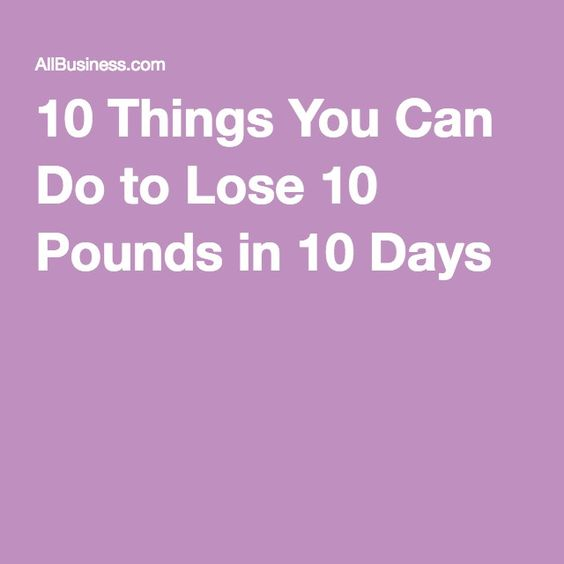 10 Things You Can Do to Lose 10 Pounds in 10 Days