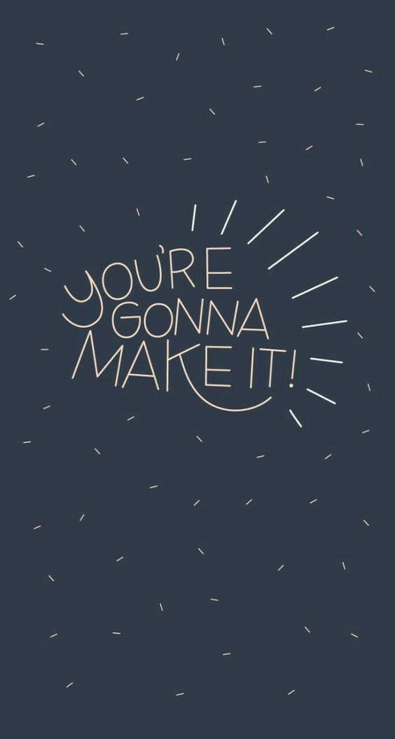 You Re Gonna Make It Inspirational And Motivational Quotes Wallpaper Quotes Wallpaper Iphone Quotes Minimal Quotes