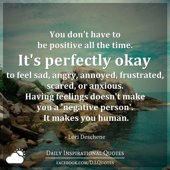 You Don't Have To Be Positive All The Time. It's Perfectly