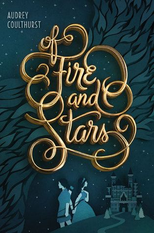 Of Fire and Stars by Audrey Coulthurst Expected publication: November 22nd 2016