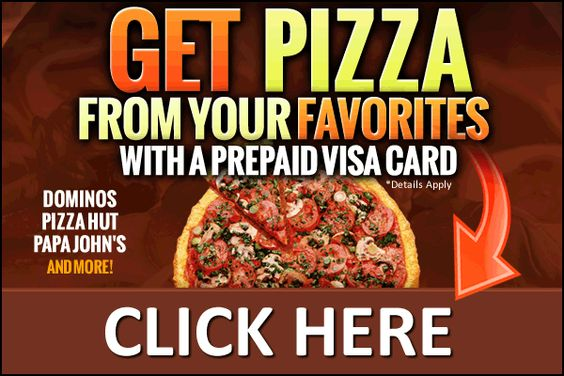13Apr2015 Get pizza from your favorites pizza place like dominos pizza hut or papa john's categories: Food, Give Aways, Prepaid Visa Cards