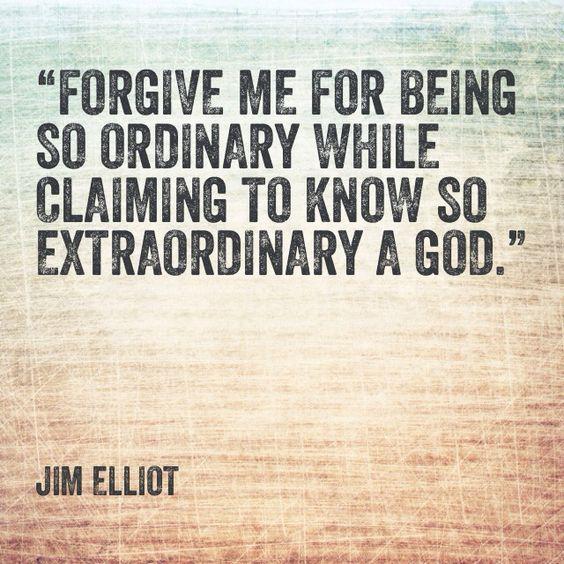 """Jim Elliot: """"Perdóname por ser tan ordinario mientras reclamo conocer a tan extraordinario Dios."""""""