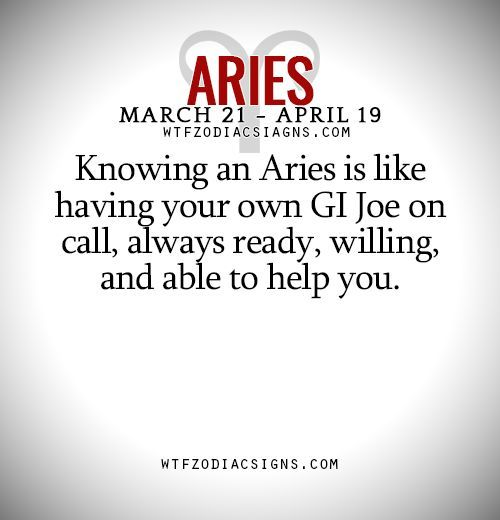 Knowing an Aries is like having your own GI Joe on call, always ready, willing, and able to help you. - WTF Zodiac Signs Daily Horoscope!