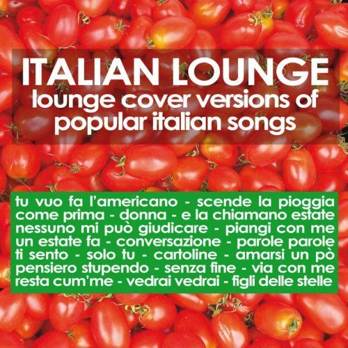 VA - Italian Lounge: Lounge Cover Versions of Popular Italian Songs (2012)