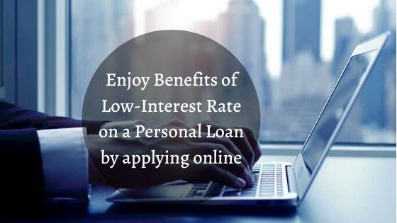 Enjoy Benefits Of Low Interest Rate On A Personal Loan By Applying Online Personal Loans Personal Loans Online Loan