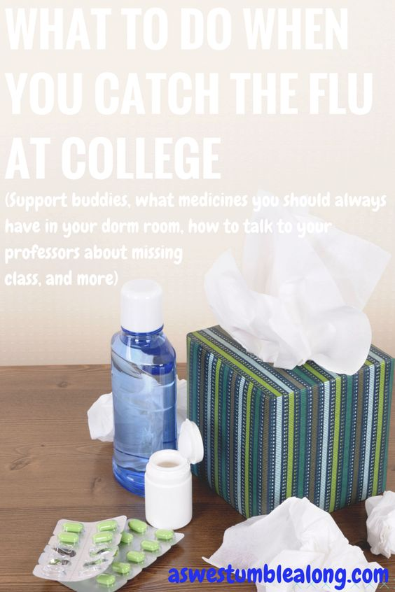 What to Do When You Get Sick at College/What to do when you catch the flu at college. Feeling miserable with the flu doesn't have to be..well, miserable! Even though you may follow every health tip in the book, sometimes getting sick at college is unavoidable. Here's what to do to get better ASAP when you're sick at college or have the flu at college, as well as what medicines to have at college.