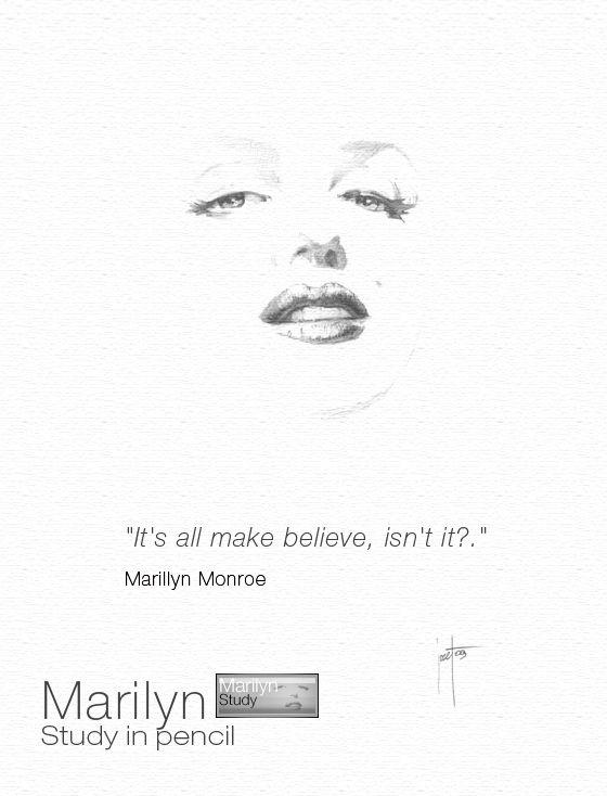 """""""It's all make believe,  isn't it?.""""    Marilyn Monroe"""