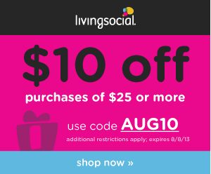 Living Social: $10 off $25 off Purchase - http://www.livingrichwithcoupons.com/2013/08/living-social-10-off-25-off-purchase-3.html