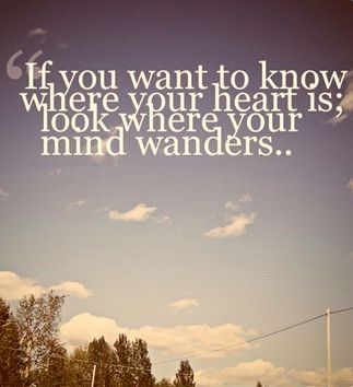 I Never have to wonder.....it's always in the same place thinking of the same person...: