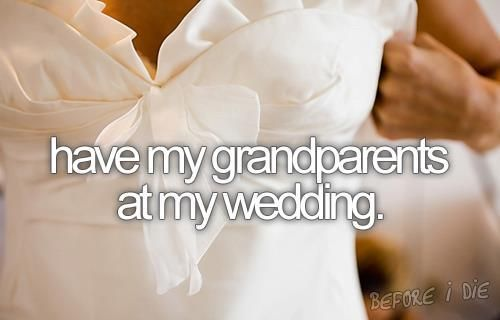 I only have one left, but I'd love for my gramma (and my auntie too) to be there (if that day ever comes) <3