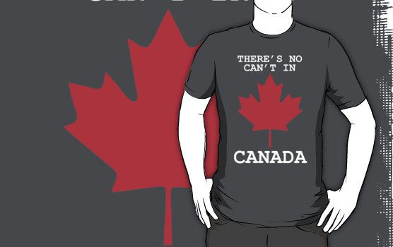 There's No Can't In Canada