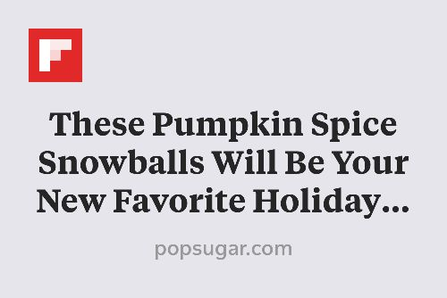 These Pumpkin Spice Snowballs Will Be Your New Favorite Holiday Cookie http://flip.it/PsXr5