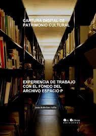 Captura digital de patrimonio cultural. Experiencia de trabajo con el fondo del Archivo Espacio P - Buscar con Google