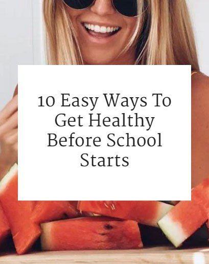 10 Easy Ways To Get Healthy Before School Starts