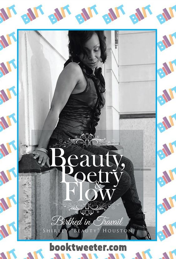 "See the Tweet Splash for ""Beauty, Poetry & Flow: Birthed in Travail"" by Shirley ""Beauty"" Houston on BookTweeter #bktwtr"