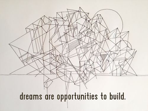 Dreams are opportunities to build.