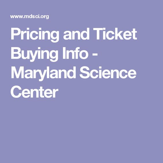 Pricing and Ticket Buying Info - Maryland Science Center