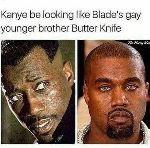 Kanye West Blade Popular Memes Funny Memes Memes