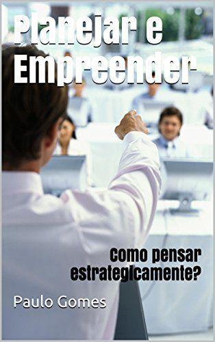 Planejar e Empreender: Como pensar estrategicamente? por Paulo Gomes, http://www.amazon.com.br/dp/B00TWKN8I0/ref=cm_sw_r_pi_dp_9r86ub1SDKG6B