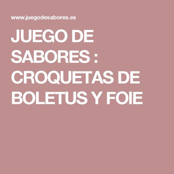 JUEGO DE SABORES : CROQUETAS DE BOLETUS Y FOIE
