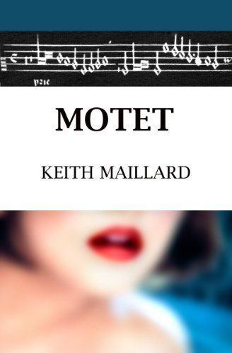 Motet by Keith Maillard. $9.95. 325 pages. Publisher: Keith Maillard (January 7, 2013)