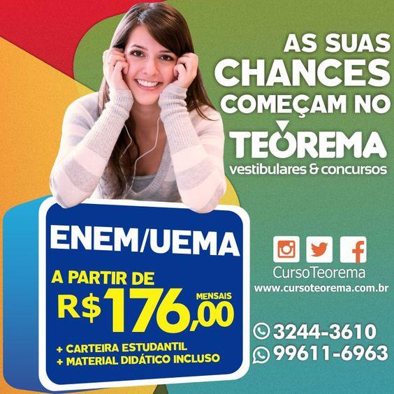 ➜ Suas chances começam no Curso Teorema!  ✰ ✰ ✰ ✰ ✰  Faça já sua matricula nas Turmas: ✔ ENEM/UEMA ✔ IFMA/LICEU APROVEITE! Você que escreve seu Futuro! Ligue 3244-3610 / 99611-6963 (WhatsApp)  www.cursoteorema.com.br  FanPage: www.facebook.com/cursoteorema