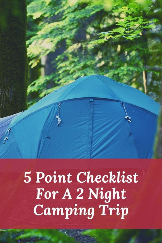 5 Point Checklist For A 2 Night Camping Trip Camping Trips Camping Essentials Tent Camping Checklist