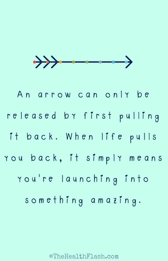 Inspirational quotes 'An arrow can only be launched by first pulling it back. When life pulls you back, it simply means that you are launching into something amazing'