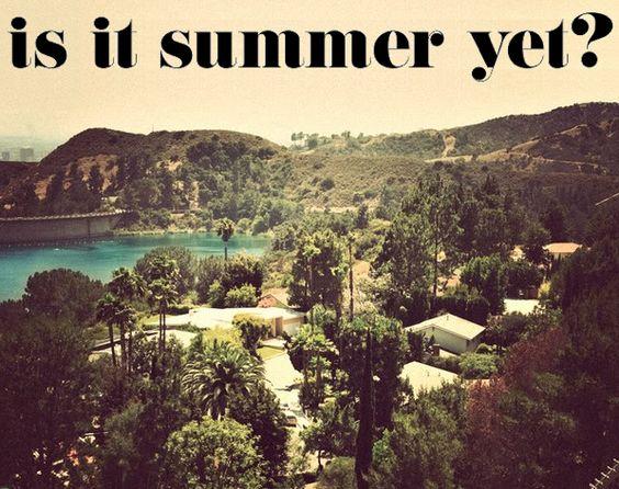 ugh, is it summer yet?