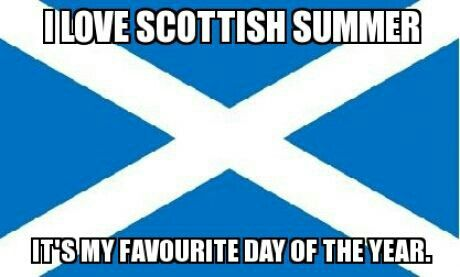 I love Scottish summer it's my favourite day of the year! :):