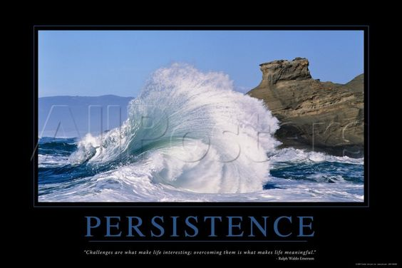 so true, I need to be more persistent.
