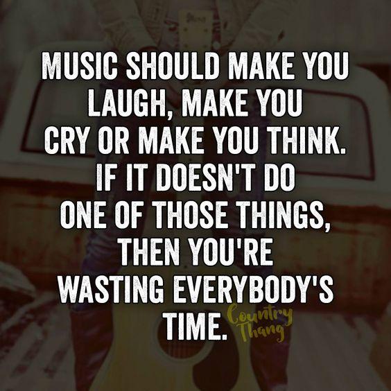 Music Should Make You Laugh, Make You Cry Or Make You