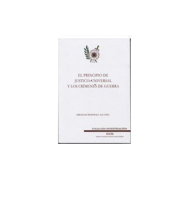 El principio de justicia universal y los crímenes de guerra / Abraham Martínez Alcañiz.     Instituto Universitario General Gutiérrez Mellado, 2015