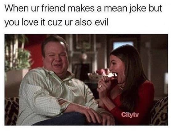 50 Memes You Need To Send To Your Best Friend Right Now Mean Jokes Friends Funny Funny Relatable Memes
