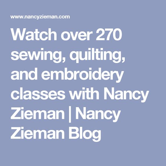 Watch over 270 sewing, quilting, and embroidery classes with Nancy Zieman | Nancy Zieman Blog