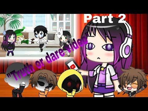 Truth Or Dare Video Gacha Life Creepypasta 11k Special Part 2 Youtube Creepypasta Stupid Funny Memes Dares