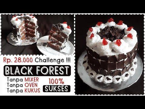 28k Challenge Resep Kue Tart Black Forest Tanpa Mixer Tanpa Oven Super Mudah Dan Murah Youtube Kue Tart Makanan Resep Kue