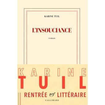 Karine TUIL - L'insouciance (Gallimard)