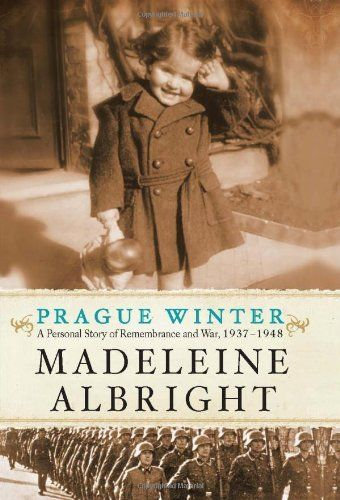 Prague Winter: A Personal Story of Remembrance and War, 1937-1948 by Madeleine Albright,