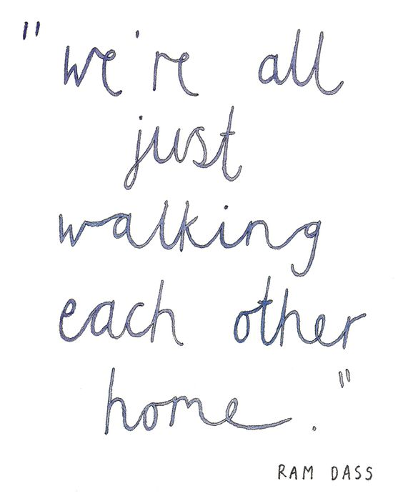 : The Journey, Caregivers Quotes, Walking Eachother, Inspirational Cna Quotes, Lovely Thought, Ram Dass Quotes, Hospice Quotes Inspiration, Caregiver Quote