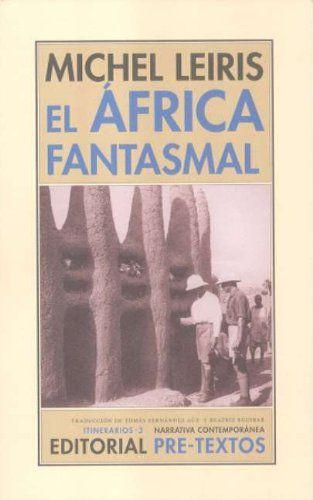 El África fantasmal : de Dakar a Yibuti (1931-1933) / Michel Leiris ; traducción de Tomás Fernández Aúz y Beatriz Eguibar