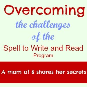 Overcoming the Challenges of the Spell to Write and Read Program, tips from a mom of 6