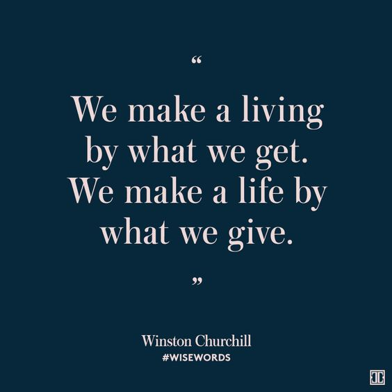 """""""We make a living by what we get. We make a life by what we give."""" — Winston Churchill #WiseWords"""