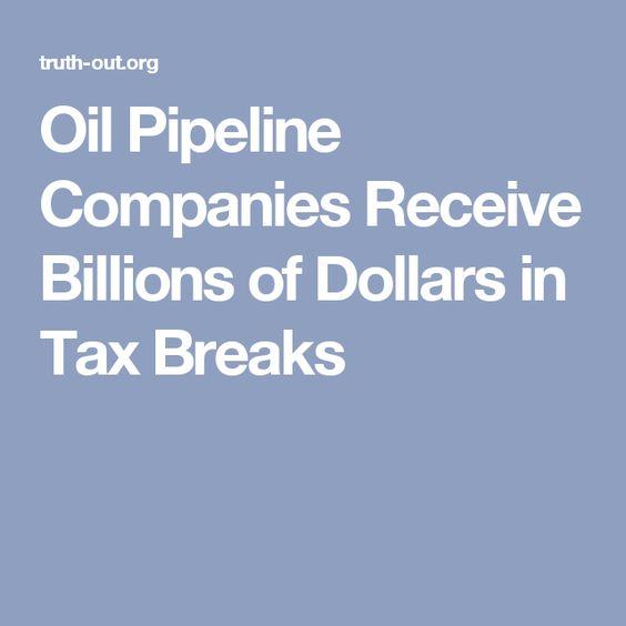 Oil Pipeline Companies Receive Billions of Dollars in Tax Breaks