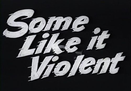 Some Like it Violent