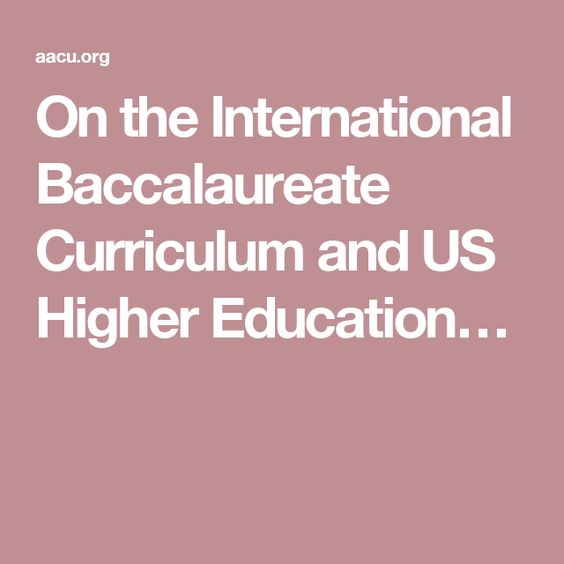 On the International Baccalaureate Curriculum and US Higher Education…